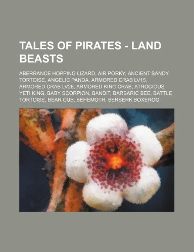 9781234653866: Tales of Pirates - Land Beasts: Aberrance Hopping Lizard, Air Porky, Ancient Sandy Tortoise, Angelic Panda, Armored Crab Lv15, Armored Crab Lv26, Armo