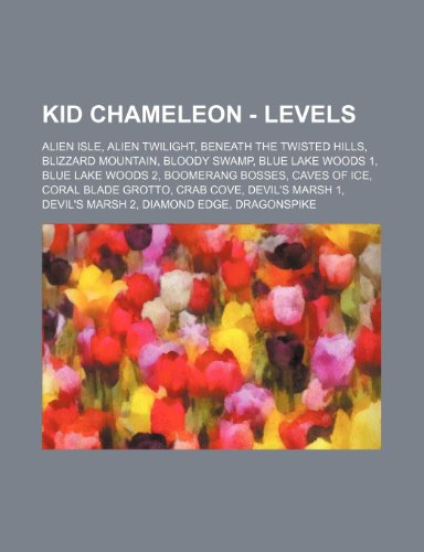 9781234653927: Kid Chameleon - Levels: Alien Isle, Alien Twilight, Beneath the Twisted Hills, Blizzard Mountain, Bloody Swamp, Blue Lake Woods 1, Blue Lake W