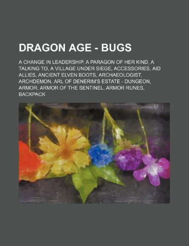 9781234654078: Dragon Age - Bugs: A Change in Leadership, a Paragon of Her Kind, a Talking To, a Village Under Siege, Accessories, Aid Allies, Ancient E