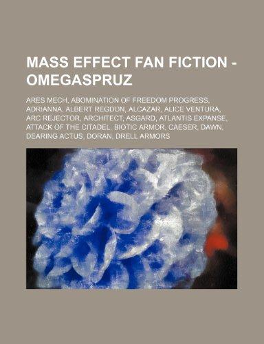 9781234654382: Mass Effect Fan Fiction - Omegaspruz: Ares Mech, Abomination of Freedom Progress, Adrianna, Albert Regdon, Alcazar, Alice Ventura, ARC Rejector, Archi