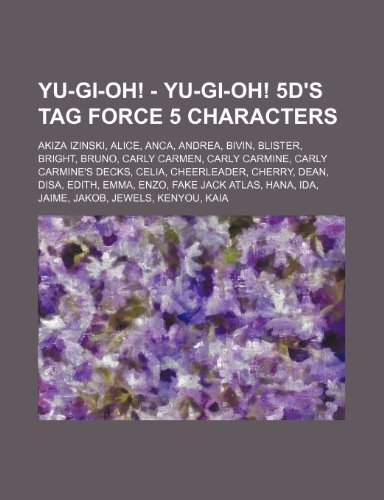 9781234654580: Yu-GI-Oh! - Yu-GI-Oh! 5d%27s Tag Force 5 Characters: Akiza Izinski, Alice, Anca, Andrea, Bivin, Blister, Bright, Bruno, Carly Carmen, Carly Carmine, C