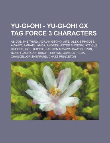 9781234654672: Yu-GI-Oh! - Yu-GI-Oh! Gx Tag Force 3 Characters: Abidos the Third, Adrian Gecko, Aite, Alexis Rhodes, Alvaro, Amnael, Anca, Andrea, Aster Phoenix, Att