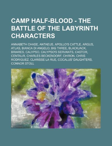 9781234655112: Camp Half-Blood - The Battle of the Labyrinth Characters: Annabeth Chase, Antaeus, Apollo's Cattle, Argus, Atlas, Bianca Di Angelo, Big Three, Blackja