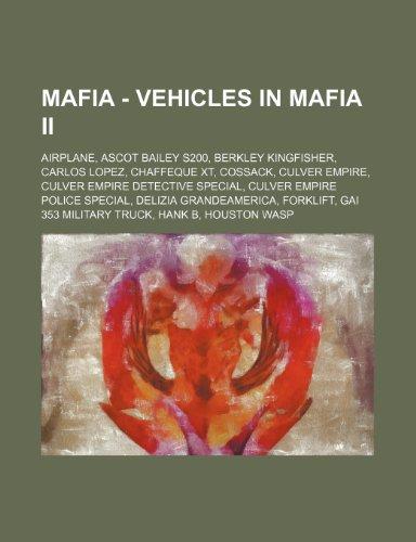9781234655730: Mafia - Vehicles in Mafia II: Airplane, Ascot Bailey S200, Berkley Kingfisher, Carlos Lopez, Chaffeque XT, Cossack, Culver Empire, Culver Empire Det