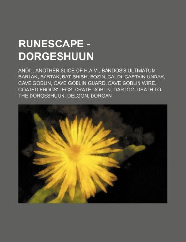 9781234656232: RuneScape - Dorgeshuun: Andil, Another Slice of H.A.M., Bandos's Ultimatum, Barlak, Bartak, Bat shish, Bozin, Caldi, Captain Undak, Cave goblin, Cave ... Dartog, Death to the Dorgeshuun, Delgon
