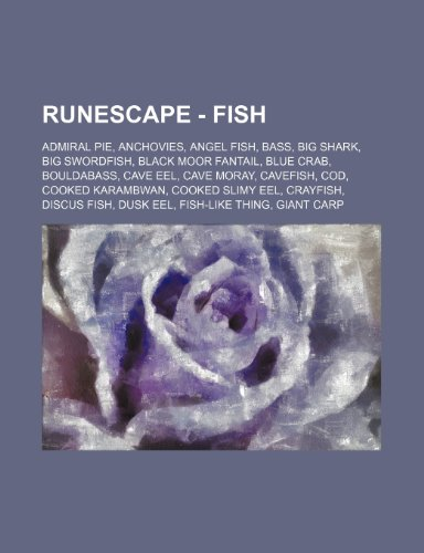 9781234656362: RuneScape - Fish: Admiral pie, Anchovies, Angel Fish, Bass, Big shark, Big swordfish, Black Moor Fantail, Blue crab, Bouldabass, Cave eel, Cave moray, ... Discus Fish, Dusk eel, Fish-like thing, Gia