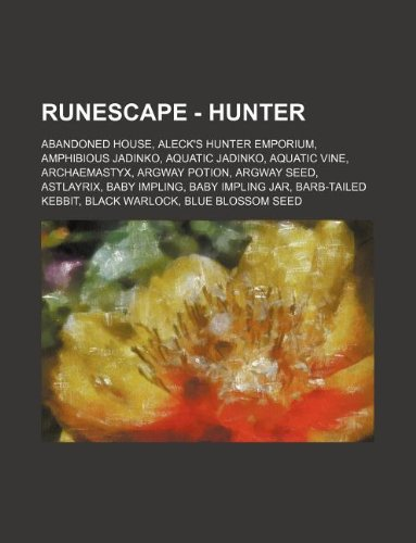 9781234656577: Runescape - Hunter: Abandoned House, Aleck's Hunter Emporium, Amphibious Jadinko, Aquatic Jadinko, Aquatic Vine, Archaemastyx, Argway Poti