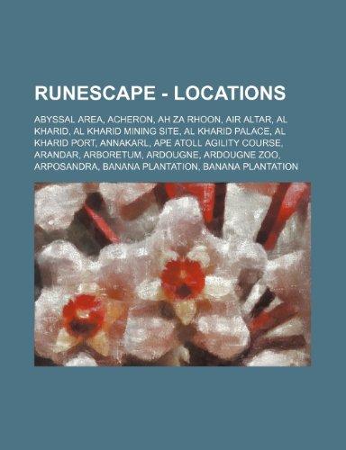 9781234656867: RuneScape - Locations: Abyssal Area, Acheron, Ah Za Rhoon, Air altar, Al Kharid, Al Kharid mining site, Al Kharid palace, Al Kharid port, Annakarl, ... Zoo, Arposandra, Banana plantation, Banana