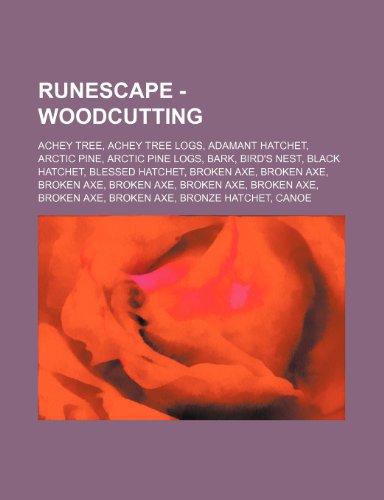 9781234657604: Runescape - Woodcutting: Achey Tree, Achey Tree Logs, Adamant Hatchet, Arctic Pine, Arctic Pine Logs, Bark, Bird's Nest, Black Hatchet, Blessed