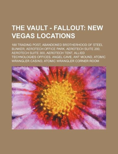 9781234658014: The Vault - Fallout: New Vegas Locations: 188 Trading Post, Abandoned Brotherhood of Steel Bunker, Aerotech Office Park, Aerotech Suite 200