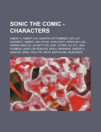 9781234658526: Sonic the Comic - Characters: Agent X, Agent X19, Agiatha Witchbrew, Air, Alf Garment, Amber, Amy Rose, Arachbot, Armourillas, Arnem Abacus, Ax-Batt