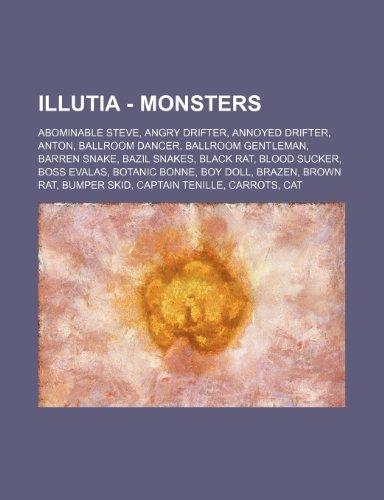 9781234660369: Illutia - Monsters: Abominable Steve, Angry Drifter, Annoyed Drifter, Anton, Ballroom Dancer, Ballroom Gentleman, Barren Snake, Bazil Snak