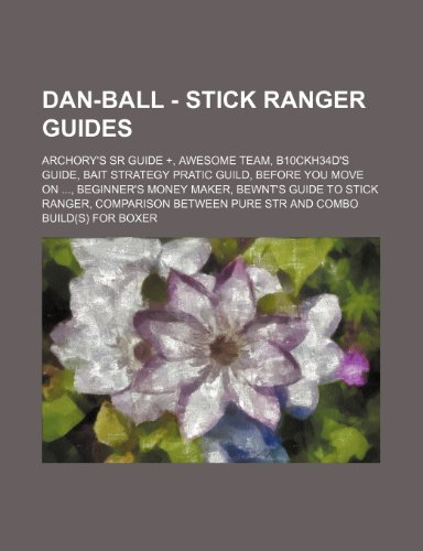9781234663285: Dan-Ball - Stick Ranger Guides: Archory's Sr Guide +, Awesome Team, B10ckh34d's Guide, Bait Strategy Pratic Guild, Before You Move on ..., Beginner's