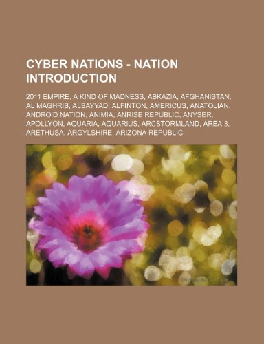 9781234663759: Cyber Nations - Nation Introduction: 2011 Empire, a Kind of Madness, Abkazia, Afghanistan, Al Maghrib, Albayyad, Alfinton, Americus, Anatolian, Androi