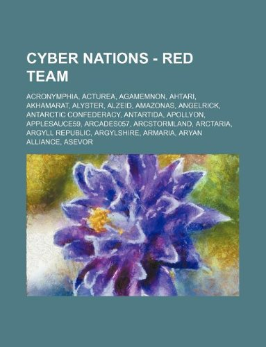 9781234664206: Cyber Nations - Red Team: Acronymphia, Acturea, Agamemnon, Ahtari, Akhamarat, Alyster, Alzeid, Amazonas, Angelrick, Antarctic Confederacy, Antar