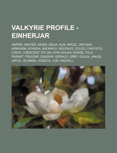 9781234665388: Valkyrie Profile - Einherjar: Aaron, Adonis, Aegis, Aelia, Alm, Ancel, Arcana, Arngrim, Atrasia, Badrach, Belenus, Celes, Chrystie, Circe, Crescent,