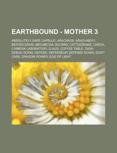 9781234667412: Earthbound - Mother 3: Absolutely Safe Capsule, Arachnid!, Arachnid!!!!, Beaten Drum, Bed Mecha, Big Bro, Cattlesnake, Check, Chimera Laborat