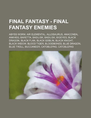 9781234669157: Final Fantasy - Final Fantasy Enemies: Abyss Worm, Air Elemental, Allosaurus, Anaconda, Ankheg, Baretta, Basilisk, Basilisk, Bigeyes, Black Dragon, Bl