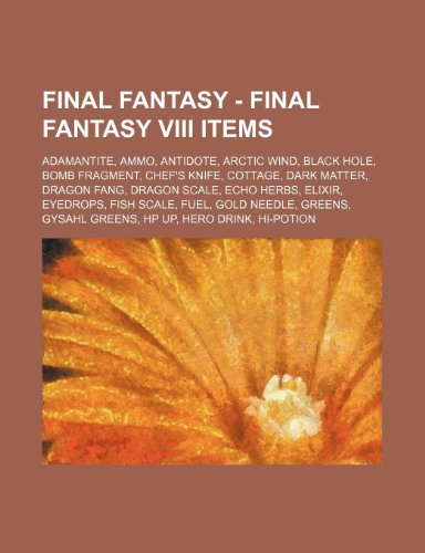 9781234669287: Final Fantasy - Final Fantasy VIII Items: Adamantite, Ammo, Antidote, Arctic Wind, Black Hole, Bomb Fragment, Chef's Knife, Cottage, Dark Matter, Drag