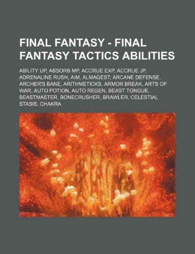 9781234669294: Final Fantasy - Final Fantasy Tactics Abilities: Ability Up, Absorb MP, Accrue Exp, Accrue Jp, Adrenaline Rush, Aim, Almagest, Arcane Defense, Archer'