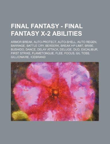 9781234669454: Final Fantasy - Final Fantasy X-2 Abilities: Armor Break, Auto-Protect, Auto-Shell, Auto Regen, Barrage, Battle Cry, Berserk, Break HP Limit, Bribe, B