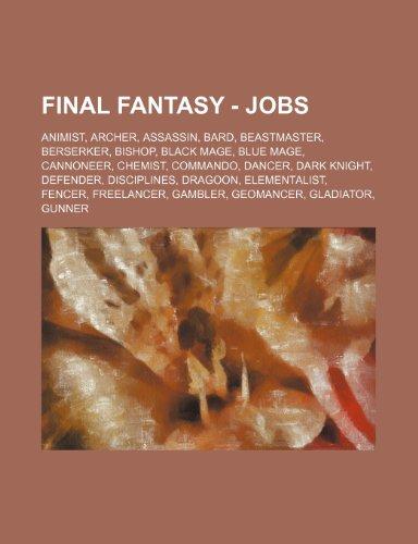 9781234669652: Final Fantasy - Jobs: Animist, Archer, Assassin, Bard, Beastmaster, Berserker, Bishop, Black Mage, Blue Mage, Cannoneer, Chemist, Commando,