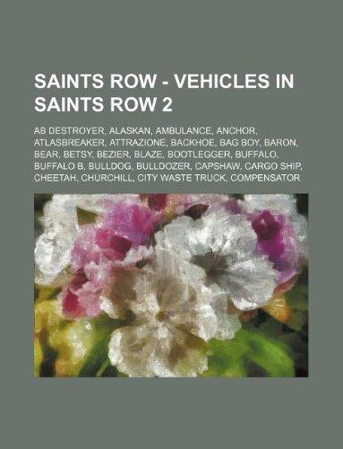 9781234669805: Saints Row - Vehicles in Saints Row 2: AB Destroyer, Alaskan, Ambulance, Anchor, Atlasbreaker, Attrazione, Backhoe, Bag Boy, Baron, Bear, Betsy, Bezie
