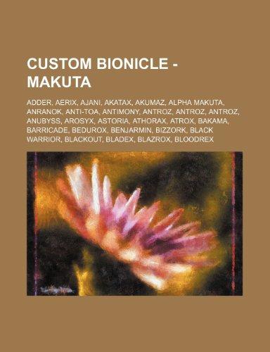 9781234670535: Custom Bionicle - Makuta: Adder, Aerix, Ajani, Akatax, Akumaz, Alpha Makuta, Anranok, Anti-Toa, Antimony, Antroz, Antroz, Antroz, Anubyss, Arosy