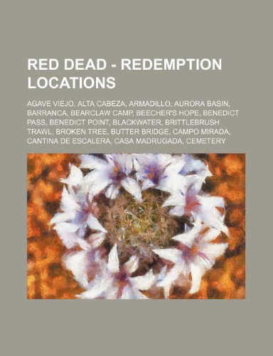 9781234670849: Red Dead - Redemption Locations: Agave Viejo, Alta Cabeza, Armadillo, Aurora Basin, Barranca, Bearclaw Camp, Beecher's Hope, Benedict Pass, Benedict P