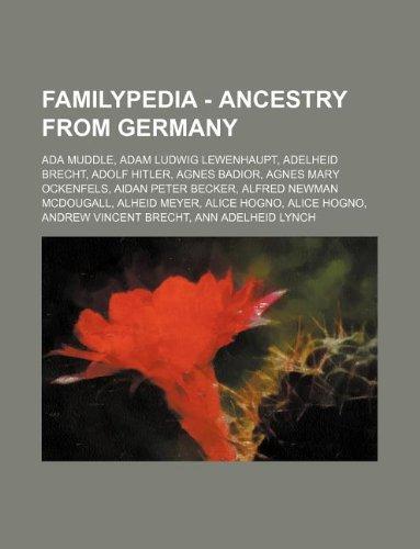 9781234671242: Familypedia - Ancestry from Germany: ADA Muddle, Adam Ludwig Lewenhaupt, Adelheid Brecht, Adolf Hitler, Agnes Badior, Agnes Mary Ockenfels, Aidan Pete