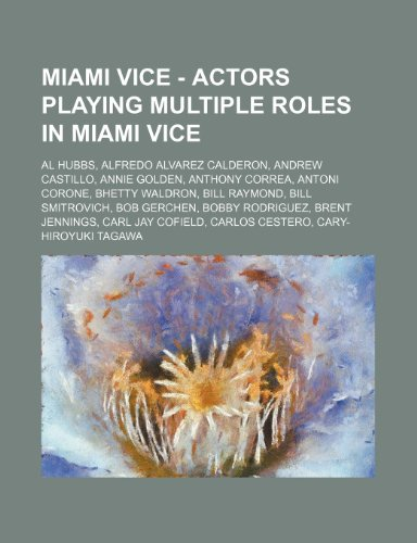 9781234672195: Miami Vice - Actors Playing Multiple Roles in Miami Vice: Al Hubbs, Alfredo Alvarez Calderon, Andrew Castillo, Annie Golden, Anthony Correa, Antoni Co