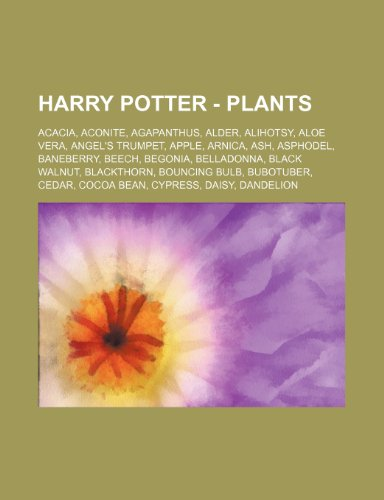 9781234672546: Harry Potter - Plants: Acacia, Aconite, Agapanthus, Alder, Alihotsy, Aloe Vera, Angel's Trumpet, Apple, Arnica, Ash, Asphodel, Baneberry, Bee