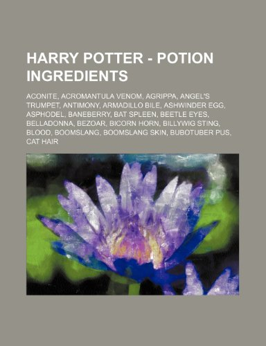 9781234672560: Harry Potter - Potion Ingredients: Aconite, Acromantula Venom, Agrippa, Angel's Trumpet, Antimony, Armadillo Bile, Ashwinder Egg, Asphodel, Baneberry,
