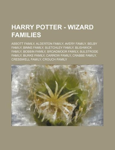 9781234672737: Harry Potter - Wizard families: Abbott family, Alderton family, Avery family, Belby family, Binns family, Bletchley family, Blishwick family, Bobbin ... family, Crabbe family, Cresswell family,