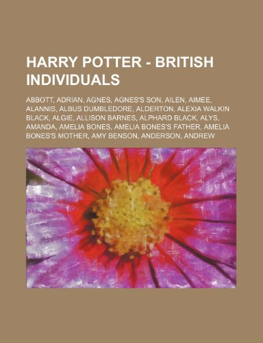 9781234672812: Harry Potter - British Individuals: Abbott, Adrian, Agnes, Agnes's Son, Ailen, Aimee, Alannis, Albus Dumbledore, Alderton, Alexia Walkin Black, Algie,