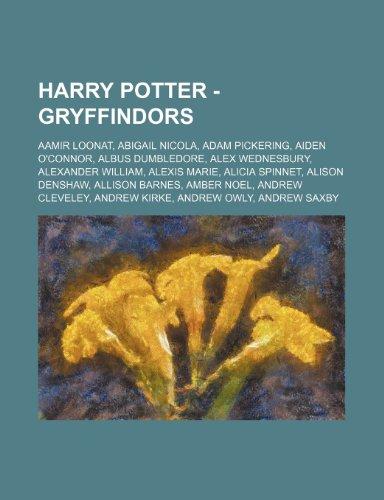 9781234673291: Harry Potter - Gryffindors: Aamir Loonat, Abigail Nicola, Adam Pickering, Aiden O'Connor, Albus Dumbledore, Alex Wednesbury, Alexander William, Al