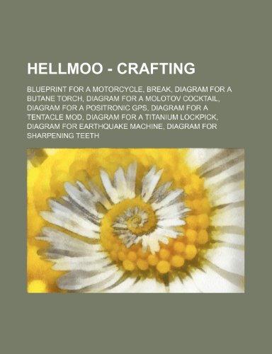 9781234674168: Hellmoo - Crafting: Blueprint for a Motorcycle, Break, Diagram for a Butane Torch, Diagram for a Molotov Cocktail, Diagram for a Positroni