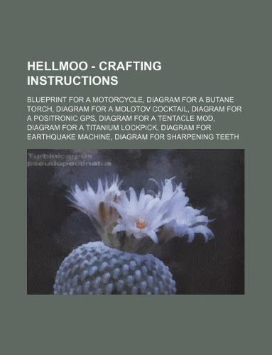 9781234674182: Hellmoo - Crafting Instructions: Blueprint for a Motorcycle, Diagram for a Butane Torch, Diagram for a Molotov Cocktail, Diagram for a Positronic GPS,