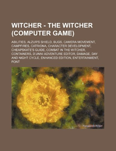 9781234674601: Witcher - The Witcher (Computer Game): Abilities, Alzur's Shield, Bugs, Camera Movement, Campfires, Catriona, Character Development, Cheapskate's Guid