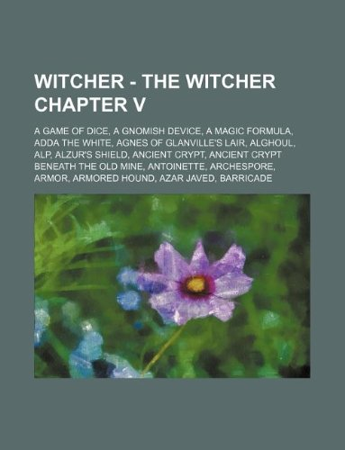 9781234674700: Witcher - The Witcher Chapter V: A Game of Dice, a Gnomish Device, a Magic Formula, Adda the White, Agnes of Glanville's Lair, Alghoul, Alp, Alzur's S