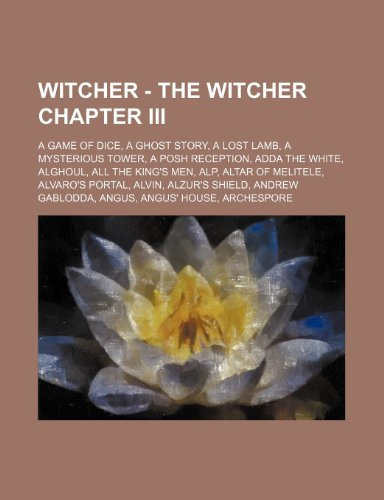 9781234674762: Witcher - The Witcher Chapter III: A Game of Dice, a Ghost Story, a Lost Lamb, a Mysterious Tower, a Posh Reception, Adda the White, Alghoul, All the