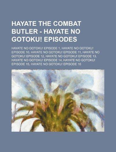 9781234674878: Hayate the Combat Butler - Hayate No Gotoku! Episodes: Hayate No Gotoku! Episode 1, Hayate No Gotoku! Episode 10, Hayate No Gotoku! Episode 11, Hayate