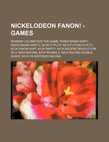 9781234674960: Nickelodeon Fanon! - Games: Invader Calamitous the Game, Mixed Mania Kart!, Mixed Mania Kart 2, Nicktv Pilot, Nicktv Punch-Out!!, Nick Fanon Kart,