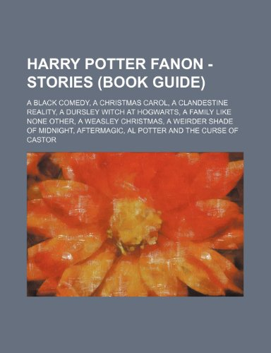 9781234675776: Harry Potter Fanon - Stories (Book Guide): A Black Comedy, a Christmas Carol, a Clandestine Reality, a Dursley Witch at Hogwarts, a Family Like None O