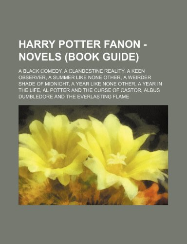 9781234675813: Harry Potter Fanon - Novels (Book Guide): A Black Comedy, a Clandestine Reality, a Keen Observer, a Summer Like None Other, a Weirder Shade of Midnigh
