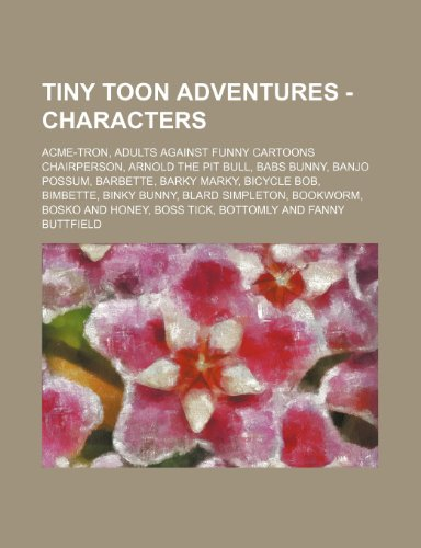 9781234677497: Tiny Toon Adventures - Characters: Acme-Tron, Adults Against Funny Cartoons Chairperson, Arnold the Pit Bull, Babs Bunny, Banjo Possum, Barbette, Bark