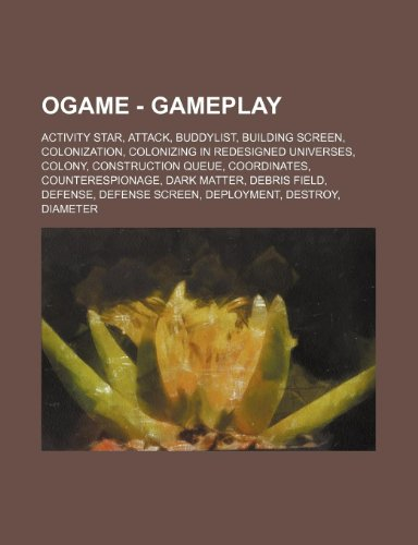 9781234677961: Ogame - Gameplay: Activity Star, Attack, Buddylist, Building Screen, Colonization, Colonizing in Redesigned Universes, Colony, Construct
