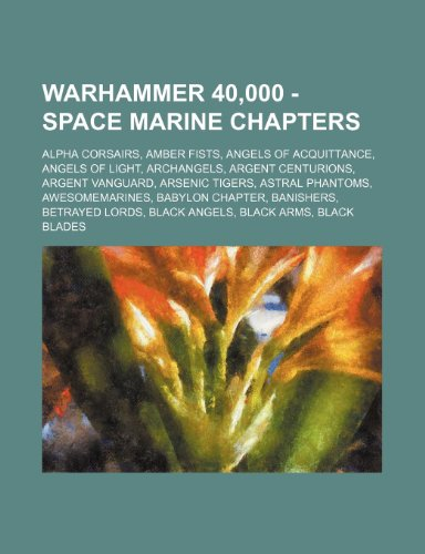 9781234679965: Warhammer 40,000 - Space Marine Chapters: Alpha Corsairs, Amber Fists, Angels of Acquittance, Angels of Light, Archangels, Argent Centurions, Argent V