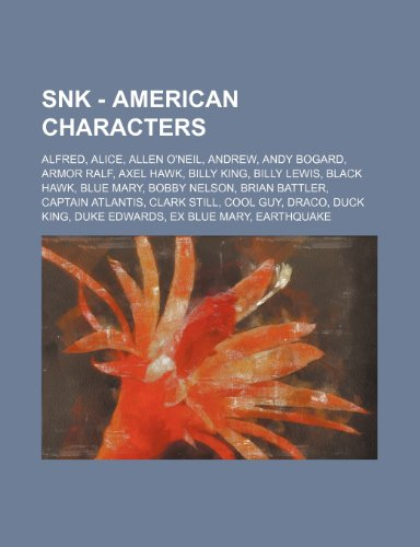 9781234680435: Snk - American Characters: Alfred, Alice, Allen O'Neil, Andrew, Andy Bogard, Armor Ralf, Axel Hawk, Billy King, Billy Lewis, Black Hawk, Blue Mar