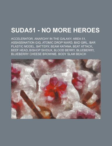 9781234682286: Suda51 - No More Heroes: Accelerator, Anarchy in the Galaxy, Area 51, Assassination gig, Atomic Drop Ward, Bad Girl, Bar plastic model, Battery, Beam ... Blueberry, Blueberry Cheese Brownie, Body Sla